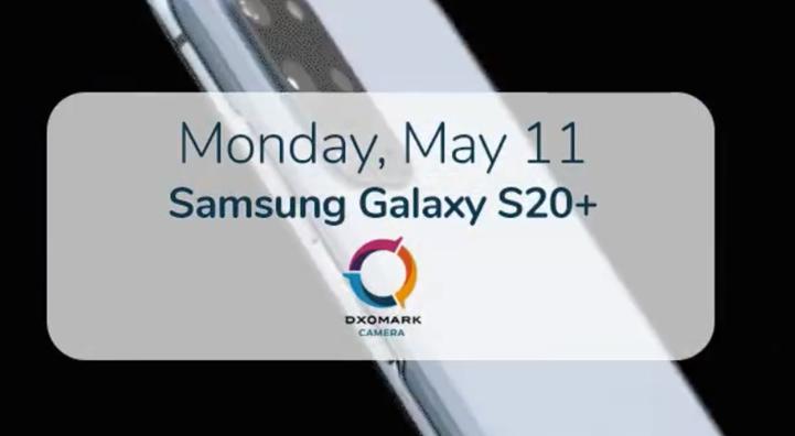 DXOMARK预告三星Galaxy S20+相机评分:5月11日公布