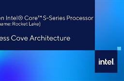 Intel突然公布了Rocket Lake的详细架构信息